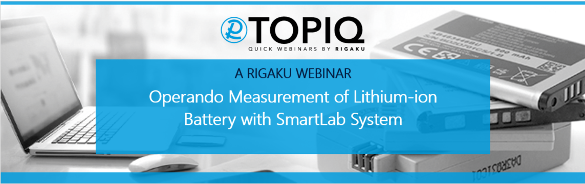 TOPIQ | Operando Measurement of Lithium-ion Battery with SmartLab System